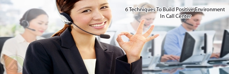 techniques to build positive environment in call center